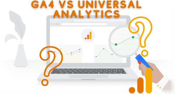 GA 4 VS Universal Analytics